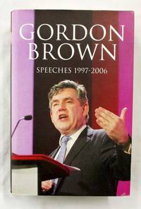 Gordon Brown Speeches 1997 - 2006 by  Gordon; Edited by Wilf Stevenson Brown - 1st Edition, Later Printing - 2006 - from Adelaide Booksellers (SKU: BIB309409)