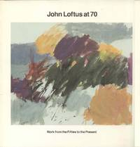 image of John Loftus at 70: Work from the Fifties to the Present