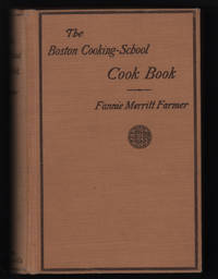 image of The Boston Cooking School Cook Book Revised with One Hundred Twenty-Five New Recipes, the Recipes from the Appendix and the Addenda Introduced in Logical Order Throughout the Book, and One Hundred Half-Tone Illustrations [Original Fannie Farmer Cookbook].