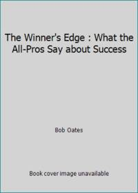 The Winner's Edge : What the All-Pros Say about Success by Bob Oates - 1980