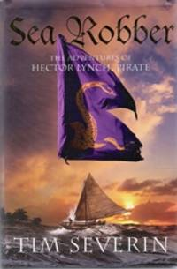 Sea Robber : The Adventures of Hector Lynch, Pirate #3 by  Tim Severin - First Edition - 2009 - from Caerwen Books (SKU: 020677)