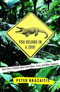 You Belong in a Zoo! : Tales from a Lifetime Spent with Cobras, Crocs, and Other Creatures