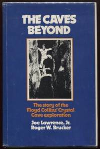 The Caves Beyond ;  The Story of the Floyd Collins' Crystal Cave  Exploration  Speleologia  The Story of the Floyd Collins' Crystal Cave  Exploration