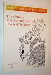 The Chinese Mid-Autumn Festival: Foods and Folklore (Foods & Snacks of Chinese Festivals)