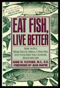 EAT FISH LIVE BETTER - How To Put More Fish and Omega-3 Fish Oils Into Your Diet for a Long Healthier Life