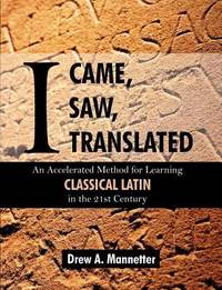 I Came, I Saw, I Translated : An Accelerated Method for Learning Classical Latin in the 21st Century