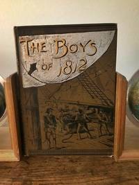 """The Boys of 1812 and other Naval Heroes; By James Russell Soles (Author of """"The Blockade and The Cruisers"""""""