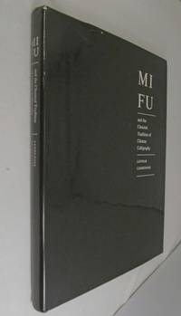 Mi Fu and the Classical Tradition of Chinese Calligraphy by Lothar Ledderose - 1979