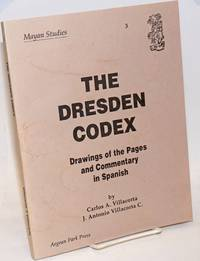 image of The Dresden Codex. Drawings of the Pages and Commentary in Spanish by Carlos A. Villacorta, J. Antonio Villacorta C.