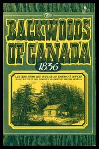 THE BACKWOODS OF CANADA - being Letters from the Wife of an Emigrant Officer
