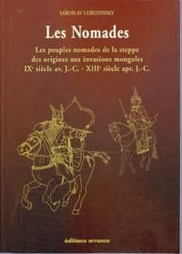 Les Nomades.   Les peuples nomades de la steppe, des origines aux invasions mongoles.   IXe siècle av.J.-C. - XIIIe siècle apr. J.-C.