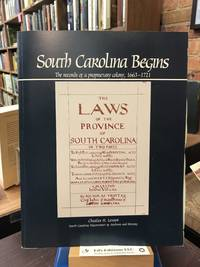South Carolina Begins: Records of a Proprietary Colony 1663 1721