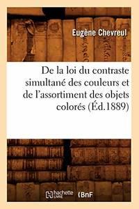 De la loi du contraste simultané des couleurs et de l'assortiment des objets...