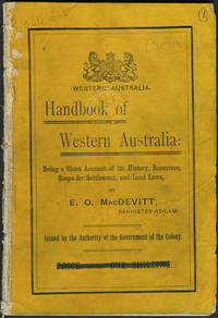 Handbook of Western Australia: Being a Short Account of its History, Resources, Scope for Settlement, and Land Laws by  E. O MacDevitt  - Paperback  - 1897  - from Antipodean Books, Maps & Prints (SKU: 24597)