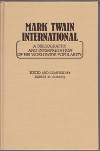 Mark Twain International: A Bibliography and Interpretation of His Worldwide Popularity
