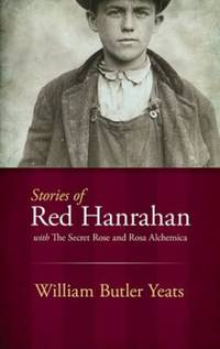 Stories of Red Hanrahan : With the Secret Rose and Rosa Alchemica