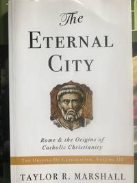 The Eternal City. Rome & the Origins of Catholic Christianity