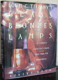 image of Louis C Tiffany's Glass, Bronzes, Lamps - A Complete Collector's Guide