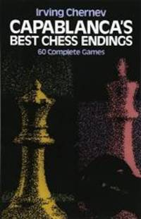 Capablanca's Best Chess Endings: 60 Complete Games by Irving Chernev - Paperback - 1982-06-08 - from Books Express and Biblio.com