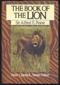 The Book Of The Lion (The Peter Capstick Library) by  Alfred E Pease - First Thus 1st Printing - 1986 - from Granada Bookstore  (Member IOBA) (SKU: 030549)