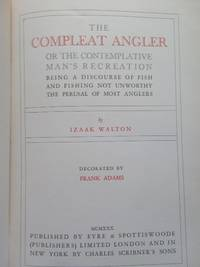 image of THE COMPLEAT ANGLER OR THE CONTEMPLATIVE MAN'S RECREATION, BEING A DISCOURSE OF FISH AND FISHING NOT UNWORTHY THE PERUSAL OF MOST ANGLERS