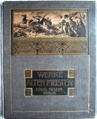Werke Alter Meister. Königl. Museum Berlin  by Berlin - Hardcover - from Judith Books (SKU: biblio133)