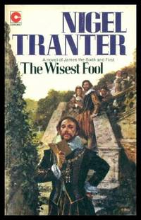 THE WISEST FOOL - A Novel of James the Sixth and First