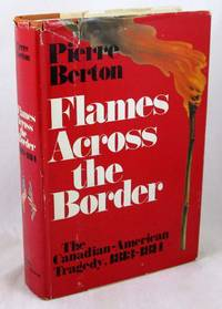 image of Flames Across the Border: The Canadian-American Tragedy, 1813-1814