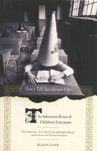 image of Don't Tell the Grown-Ups: The Subversive Power of Children's Literature