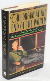 The dream at the end of the world; Paul Bowles and the literary renegades in Tangier