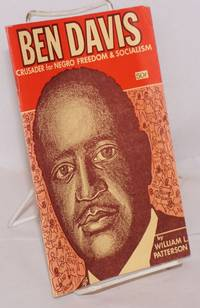 Ben Davis; crusader for Negro freedom and socialism. With a chronology and bibliography of the life and writings of Benjamin J. Davis prepared by Dr. Oakley C. Johnson