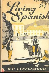 Living Spanish. by  R. P Littlewood - Hardcover - 1960 - from Joseph Valles - Books and Biblio.co.uk
