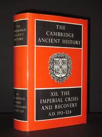 The Cambridge Ancient History. Volume XII: The Imperial Crisis and Recovery, A.D. 193-324