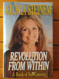 Revolution From Within by Gloria Steinem - Hardcover - first edition, not sure of what printing - 1992 - from Book Guild and Biblio.co.uk