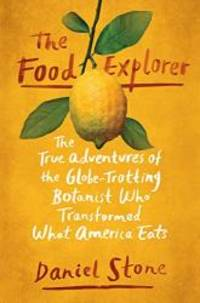 image of The Food Explorer: The True Adventures of the Globe-Trotting Botanist Who Transformed What America Eats