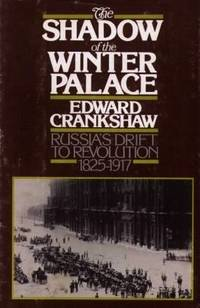 image of The Shadow of the Winter Palace: Russia's Drift to Revolution 1825 - 1917