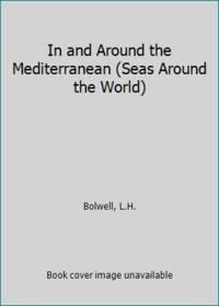 In and Around the Mediterranean (Seas Around the World)