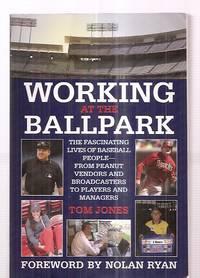image of WORKING AT THE BALLPARK: THE FASCINATING LIVES OF BASEBALL PEOPLE---FROM  PEANUT VENDORS AND BROADCASTERS TO PLAYERS AND MANAGERS