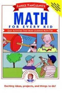 Janice VanCleave's Math for Every Kid: Easy Activities that Make Learning Math Fun (Science for Every Kid Series) by Janice VanCleave - 1991-02-09