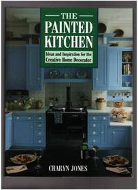 The Painted Kitchen: Ideas and Inspiration for the Creative Home Decorator