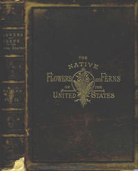 The Native Flowers and Ferns of the United States In Their Botanical, Horticultural, and Popular Aspects, Volumes I and II