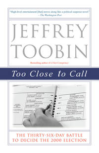 image of Too Close to Call : The Thirty-Six-Day Battle to Decide the 2000 Election