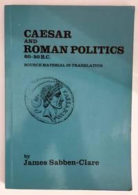 Caesar and Roman Politics 60-50 B.C. Source Material in Translation