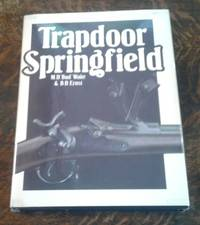 Trapdoor Springfield  The United States Springfield Single-Shot Rifle,  1865-1893