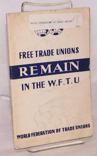 Free trade unions remain in the W. F. T. U.: World Federation of Trade Unions by Executive Committee of the W.F.T.U - Paperback - 1949 - from Bolerium Books Inc., ABAA/ILAB and Biblio.com
