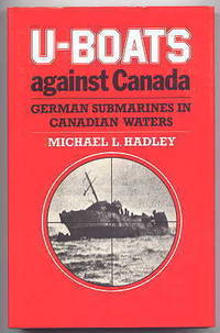 U-BOATS AGAINST CANADA:  GERMAN SUBMARINES IN CANADIAN WATERS.