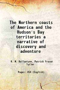 The Northern coasts of America and the Hudson's Bay territories a narrative of discovery and...