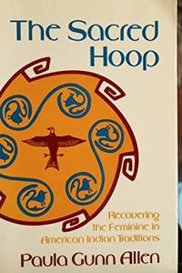 The Sacred Hoop Recovering the Feminine in American Indian Traditions