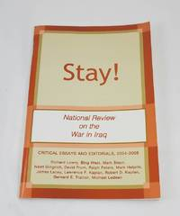 Stay! National Review on the Way in Iraq - Critical Essays and Editorials 2004-2008