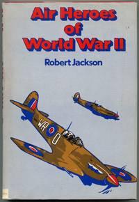 Air Heroes of World War II: Sixteen Stories of Heroism in the Air
